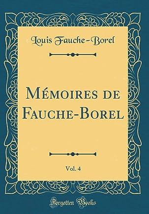 Mémoires de Fauche-Borel, Vol. 4 (Classic Reprint)