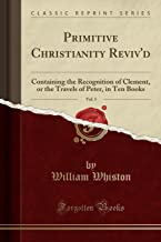 Primitive Christianity Reviv'd, Vol. 5: Containing the Recognition of Clement, or the Travels of Peter, in Ten Books (Classic Reprint)