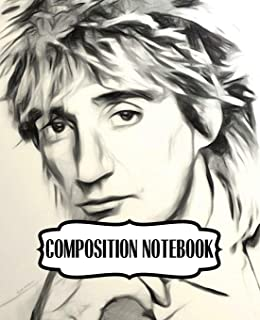Composition Notebook: Rod Stewart British Rock Singer Songwriter Best-Selling Music Artists Of All Time Great American Songbook Billboard Hot 100 ... Composition Notebooks, One Subject 110 Pages