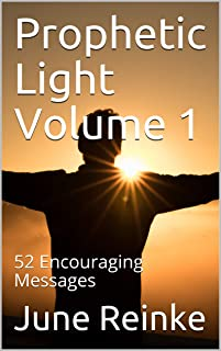 Prophetic Light Volume 1: 52 Encouraging Messages
