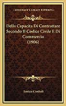 Della Capacita Di Contrattare Secondo Il Codice Civile E Di Commercio (1906)
