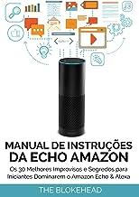 Manual de instruções da Echo Amazon :  Os 30 melhores improvisos e segredos para iniciantes dominarem o Amazon Echo & Alexa (Portuguese Edition)