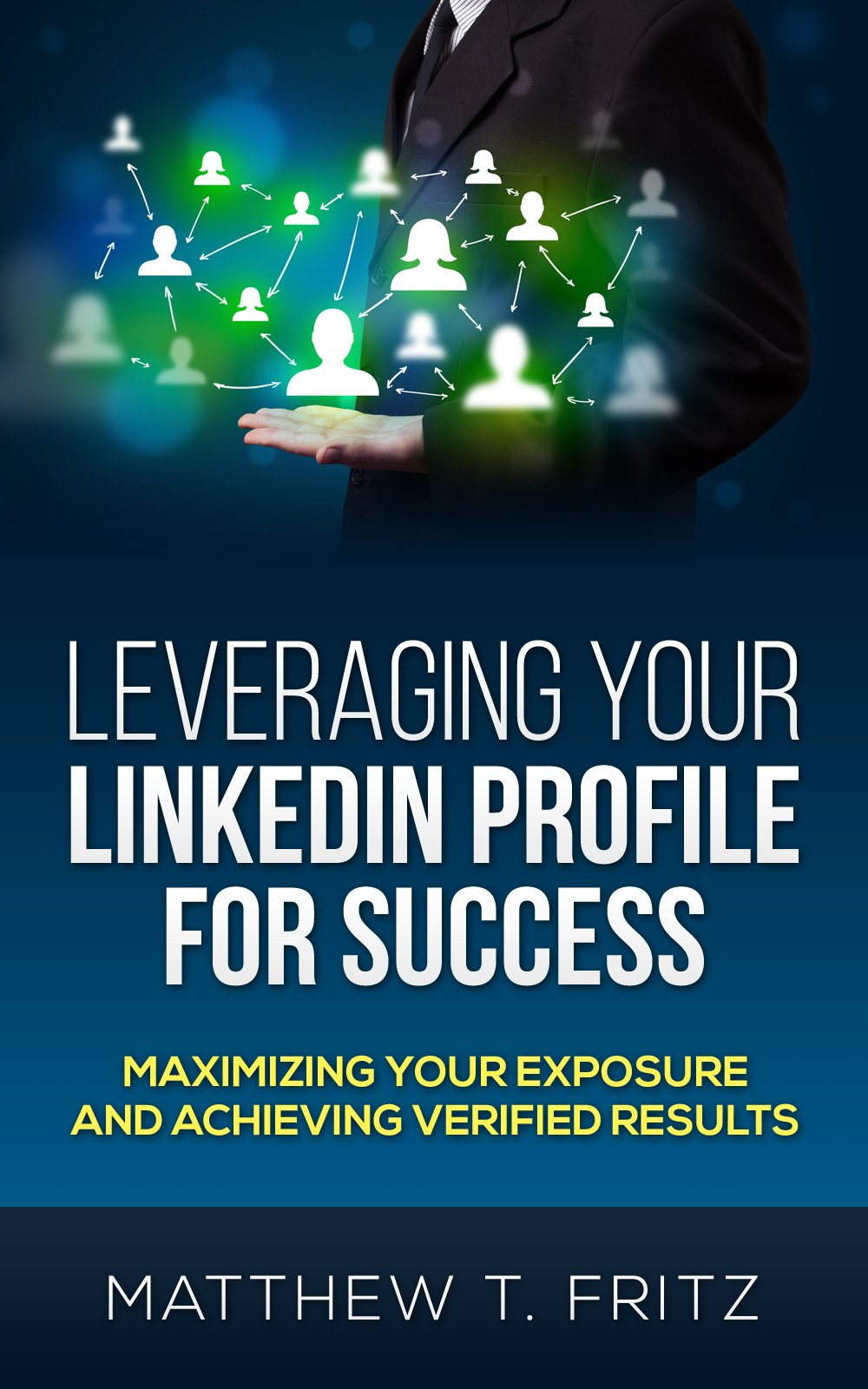 Download Leveraging Your LinkedIn Profile For Success: Maximizing Your Exposure And Achieving Verified Results (English Edition) 