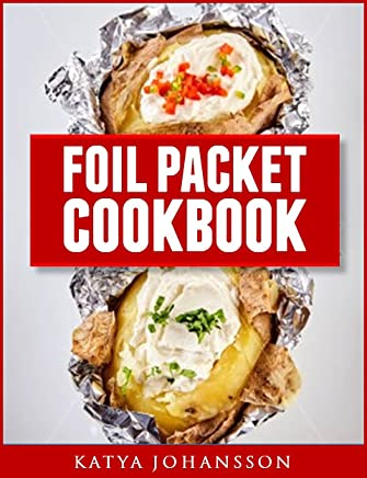 Foil Packet Cookbook: Easy Foil Packet Recipes for Camping, Backyard Grilling, and Ovens (English Edition)