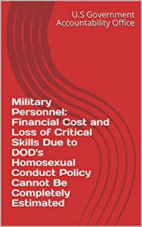Military Personnel: Financial Cost and Loss of Critical Skills Due to DOD's Homosexual Conduct Policy Cannot Be Completely Estimated