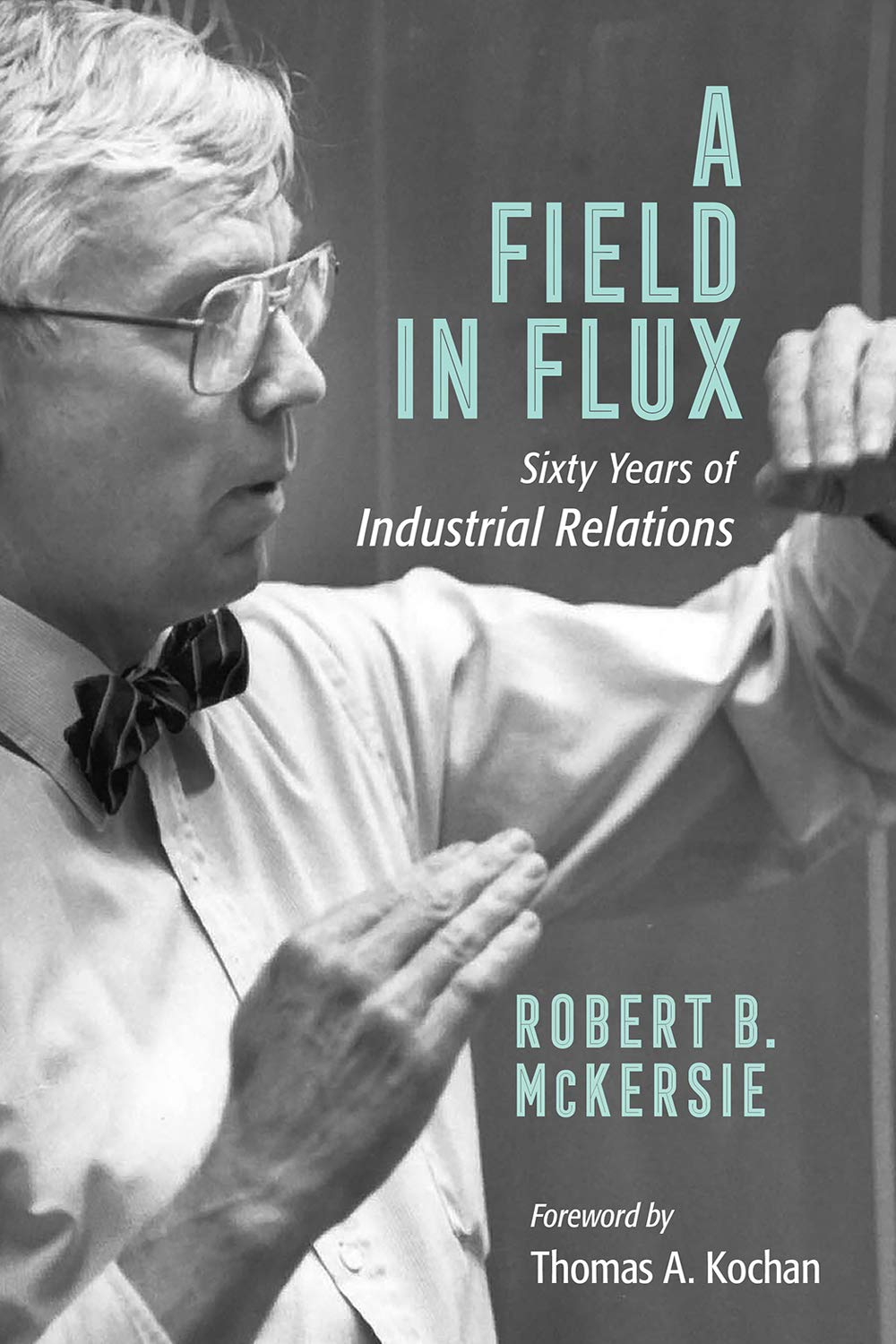 A Field in Flux: Sixty Years of Industrial Relations