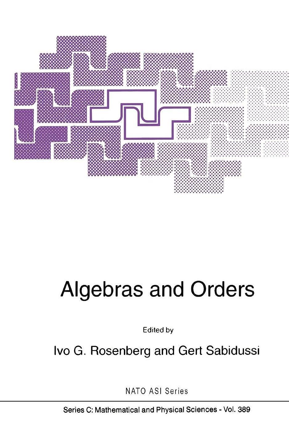 市民権確認条件付きAlgebras and Orders (Nato Science Series C:)