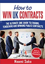 How To Win UK Contracts: The Ultimate Guide To Finding Tendering And Winning Public Contracts