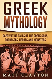 Greek Mythology: Captivating Tales of the Greek Gods, Goddesses, Heroes and Monsters