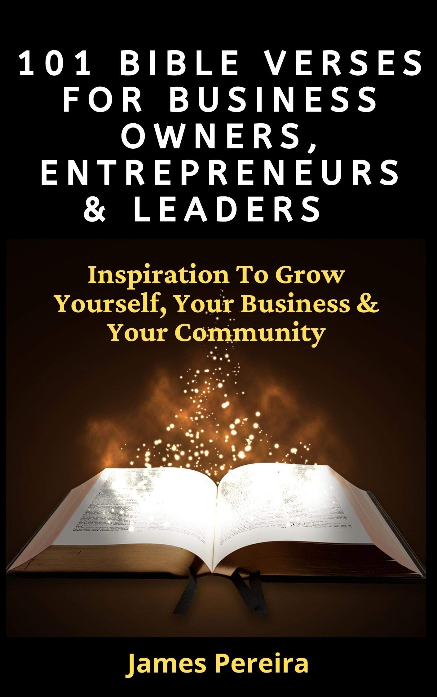 101 Bible Verses for Business Owners, Entrepreneurs & Leaders: Inspiration to Grow Yourself, Your Business & Your Community