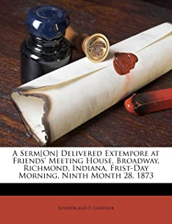 A Serm[on] Delivered Extempore at Friends' Meeting House, Broadway, Richmond, Indiana, Frist-Day Morning, Ninth Month 28, 1873
