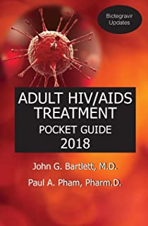 2018 ADULT HIV/AIDS TREATMENT POCKET GUIDE (with Bictegravir Updates) (2018 edition with Bictegravir Updates)