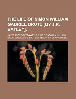 The Life of Simon William Gabriel Brute [By J.R. Bayley]