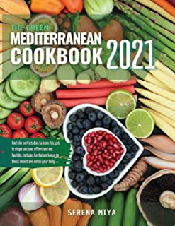 The Green Mediterranean Cookbook 2021: Find the perfect diet to burn fat, get in shape without effort and eat healthy. Inc...