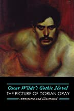 Oscar Wilde's Gothic Novel: The Picture of Dorian Gray, Annotated and Illustrated: Uncensored, with The Canterville Ghost and Other Gothic Mysteries (Oldstyle Tales Gothic Novels)