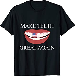 Funny Dentist Make Teeth Great Again Dental Assistant Design T-Shirt