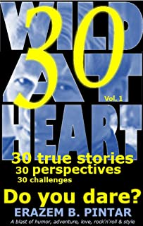 Wild At Heart (Vol. 1): 30 true stories, 30 perspectives, 30 challenges: Do you dare? (A blast of humor, adventure, love, rock'n'roll & style)