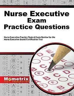 Nurse Executive Exam Practice Questions: Nurse Executive Practice Tests & Exam Review for the Nurse Executive Board Certif...