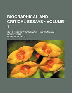 Biographical and Critical Essays (Volume 1); Reprinted from Reviews, with Additions and Corrections