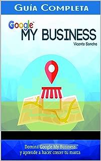Guía completa de Google My Business: Domina Google My Business y aprende a hacer crecer tu marca (Spanish Edition)
