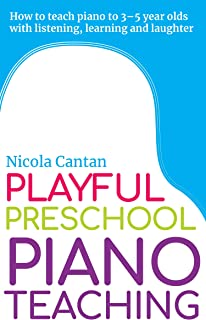Playful Preschool Piano Teaching: How to teach piano to 3-5 year olds with listening, learning and laughter (Books for music teachers Book 3)