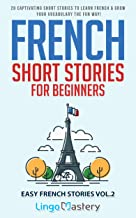French Short Stories for Beginners: 20 Captivating Short Stories to Learn French & Grow Your Vocabulary the Fun Way! (Easy French Stories t. 2) (French Edition)