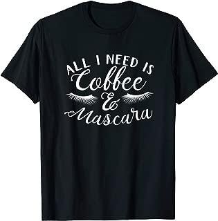 Coffee - All I Need Is Coffee & Mascara - Makeup T-Shirt