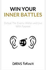 Win Your Inner Battles: Defeat The Enemy Within and Live With Purpose (English Edition) eBook Kindle