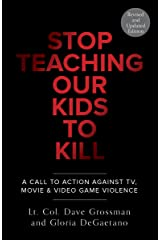 Stop Teaching Our Kids To Kill, Revised and Updated Edition: A Call to Action Against TV, Movie & Video Game Violence Kindle Edition