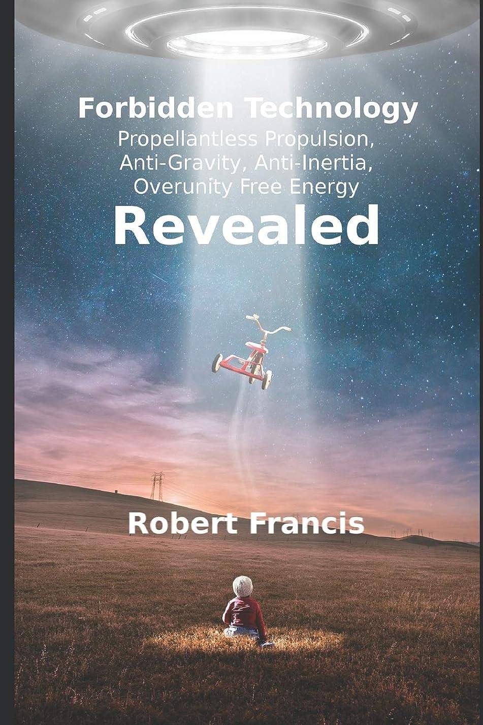 ハントつかの間みなさんForbidden Technology Revealed: Propellentless Propulsion,  Anti-Gravity, Anti-Inertia,  Overunity Free Energy