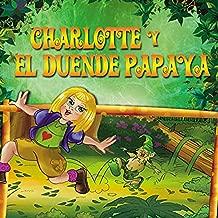 Libro para niños en español:Charlotte y el Duende Papaya: El inicio de todas las aventuras (Spanish Edition)