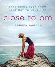 Close to Om: Stretching Yoga from Your Mat to Your Life