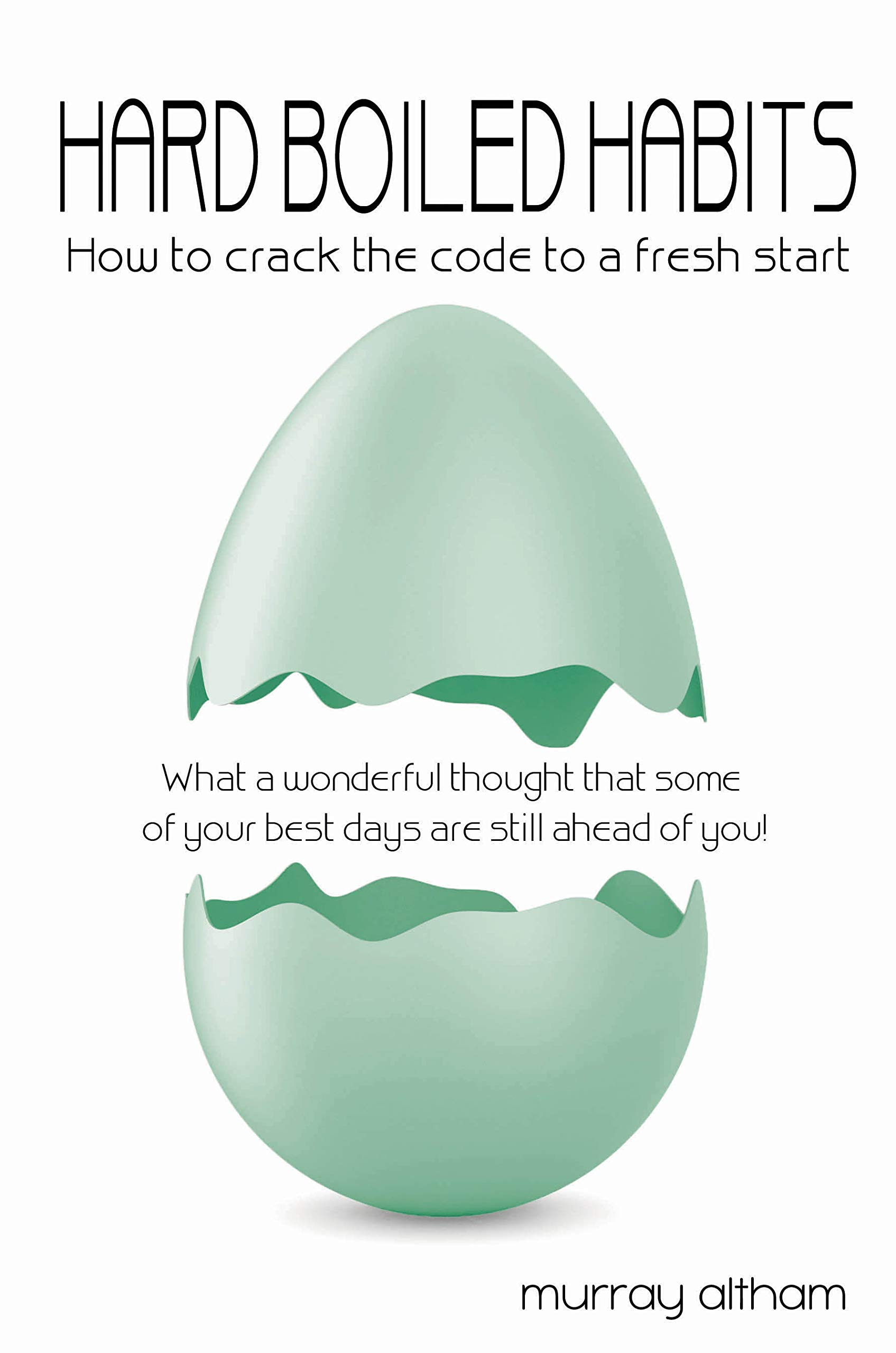 Hard Boiled Habits: How to crack the code to a fresh start