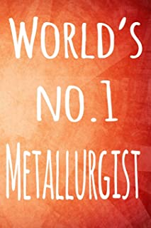 World's No.1 Metallurgist: The perfect gift for the professional in your life - 119 page lined journal