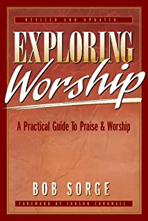 Exploring Worship SECOND EDITION: A Practical Guide to Praise & Worship