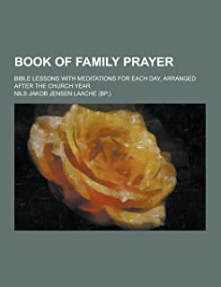Book of Family Prayer; Bible Lessons with Meditations for Each Day, Arranged After the Church Year