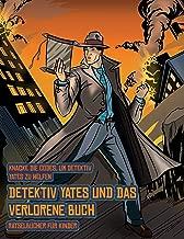 Rätselbücher für Kinder (Detektiv Yates und das verlorene Buch): Detektiv Yates ist auf der Suche nach einem ganz besonderen Buch. Folge den Hinweisen ... Wenn du den richtigen Ort für das Buch fin