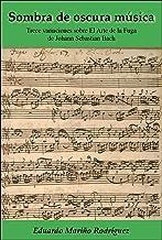 Sombra de oscura música: Trece variaciones sobre El Arte de la Fuga de Johann Sebastian Bach