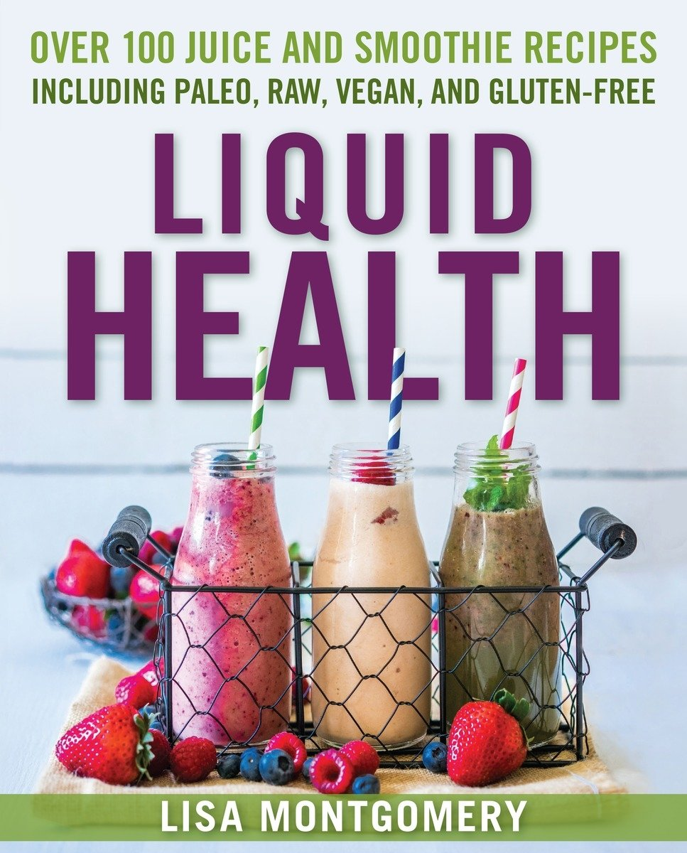 Image OfLiquid Health: Over 100 Juices And Smoothies Including Paleo, Raw, Vegan, And Gluten-Free Recipes
