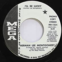 Herman Lee Montgomery 45 RPM I'll Be Lucky / Watch Out Woman
