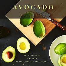 Avocado Recipes: 30 delicious Recipes for beginners and professionals