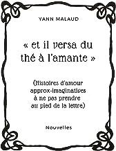 « et il versa du thé à l'amante »: (Histoires d'amour approx-imaginatives à ne pas prendre au pied de la lettre)