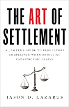 The Art of Settlement: A Lawyer's Guide to Regulatory Compliance when Resolving Catastrophic Claims PDF