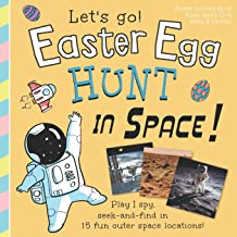 Easter Egg Hunt in Space, Let's Go!: Play I spy, seek and find in 15 fun outer space locations: Easter Activity Book, Kids...