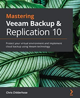 Mastering Veeam Backup & Replication 10: Protect your virtual environment and implement cloud backup using Veeam technology