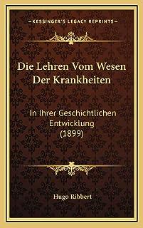 Die Lehren Vom Wesen Der Krankheiten: In Ihrer Geschichtlichen Entwicklung (1899)