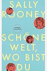 """Schöne Welt, wo bist du: Der Nummer 1 Bestseller aus UK & USA von der Autorin von """"Normal People"""" (German Edition) Kindle Edition"""