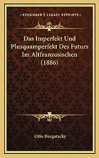 Das Imperfekt Und Plusquamperfekt Des Futurs Im Altfranzosischen (1886)