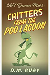 Critters from the Poo Lagoon : A 24/7 Demon Mart Creature Feature (24/7 Demon Mart Stories Book 2) Kindle Edition