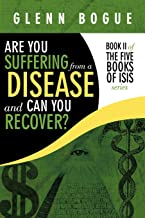 Are You Suffering From A Disease And Can You Recover?: Book II of The Five Books of Isis series